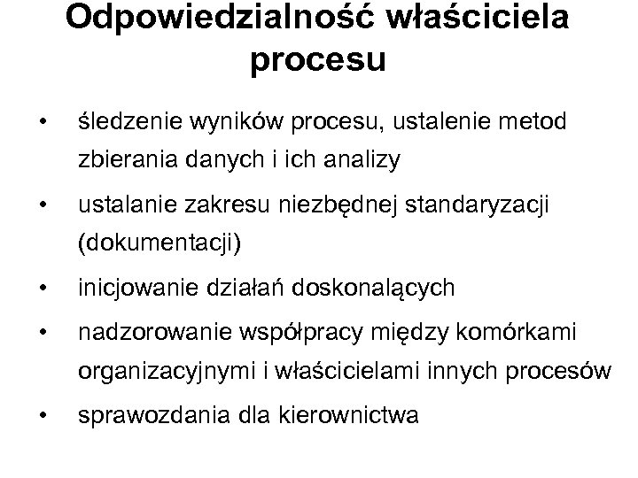 Odpowiedzialność właściciela procesu • śledzenie wyników procesu, ustalenie metod zbierania danych i ich analizy
