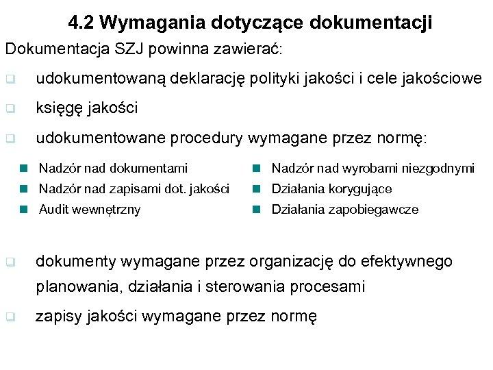 4. 2 Wymagania dotyczące dokumentacji Dokumentacja SZJ powinna zawierać: q udokumentowaną deklarację polityki jakości