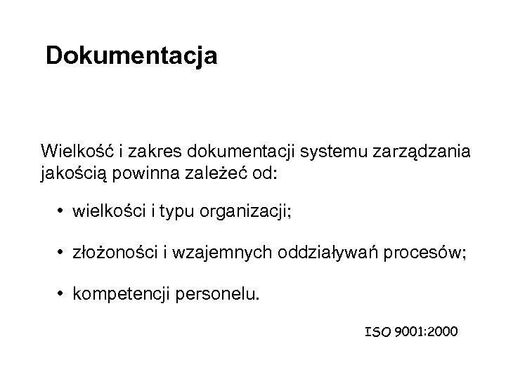 Dokumentacja Wielkość i zakres dokumentacji systemu zarządzania jakością powinna zależeć od: • wielkości i