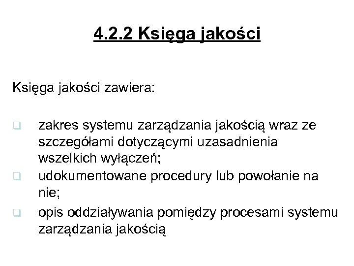 4. 2. 2 Księga jakości zawiera: q q q zakres systemu zarządzania jakością wraz