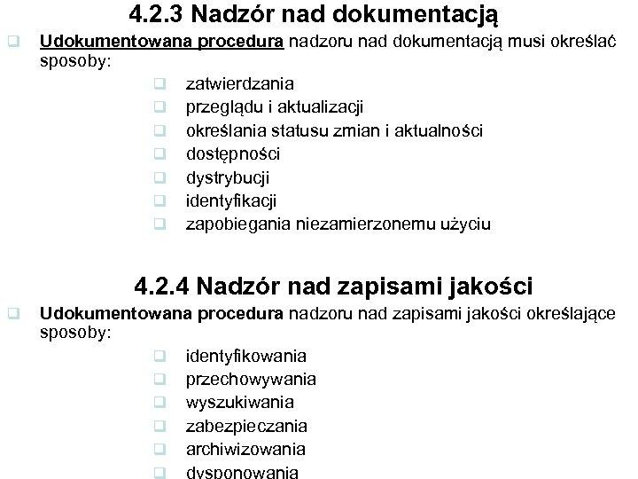 4. 2. 3 Nadzór nad dokumentacją q Udokumentowana procedura nadzoru nad dokumentacją musi określać
