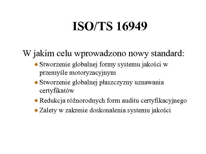 ISO/TS 16949 W jakim celu wprowadzono nowy standard: Stworzenie globalnej formy systemu jakości w