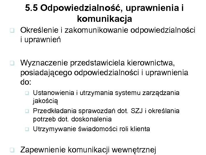 5. 5 Odpowiedzialność, uprawnienia i komunikacja q Określenie i zakomunikowanie odpowiedzialności i uprawnień q