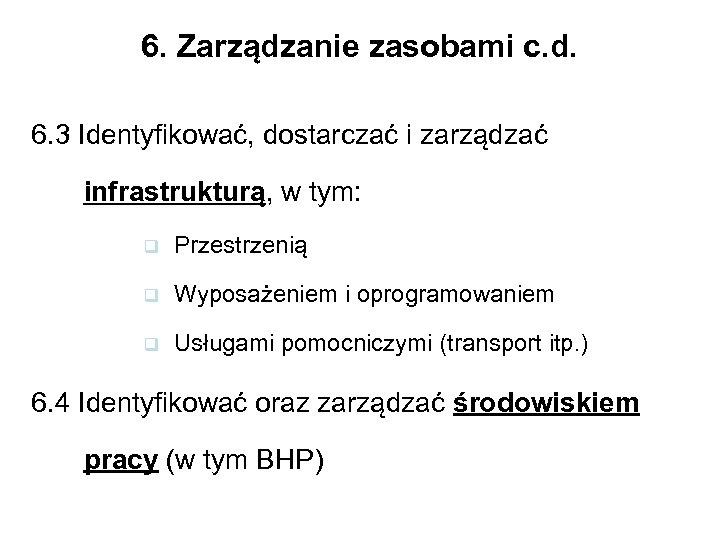 6. Zarządzanie zasobami c. d. 6. 3 Identyfikować, dostarczać i zarządzać infrastrukturą, w tym:
