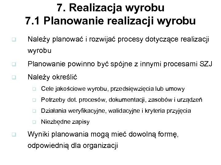 7. Realizacja wyrobu 7. 1 Planowanie realizacji wyrobu q Należy planować i rozwijać procesy