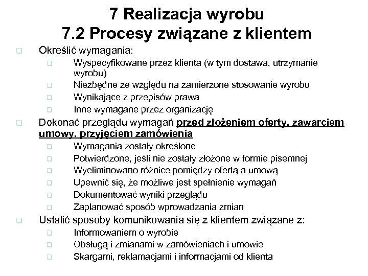 7 Realizacja wyrobu 7. 2 Procesy związane z klientem q Określić wymagania: q q