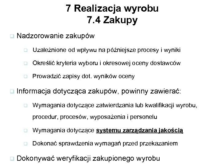 7 Realizacja wyrobu 7. 4 Zakupy q Nadzorowanie zakupów q q Określić kryteria wyboru