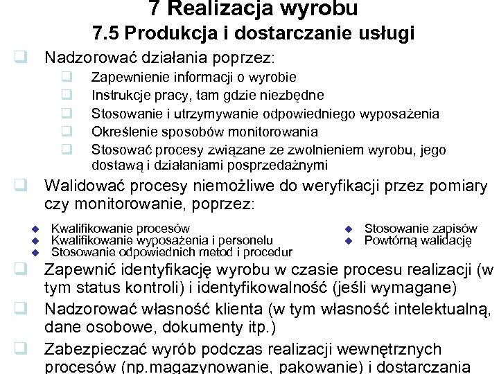 7 Realizacja wyrobu 7. 5 Produkcja i dostarczanie usługi q Nadzorować działania poprzez: q