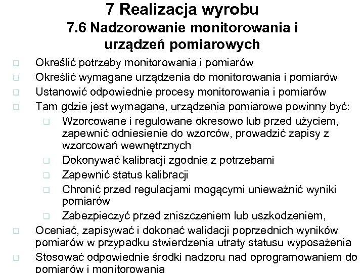 7 Realizacja wyrobu 7. 6 Nadzorowanie monitorowania i urządzeń pomiarowych q q q Określić
