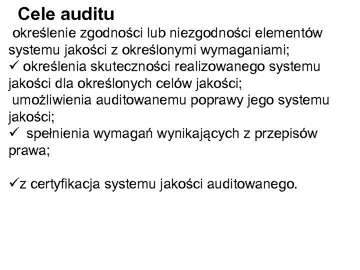 Cele auditu określenie zgodności lub niezgodności elementów systemu jakości z określonymi wymaganiami; ü określenia