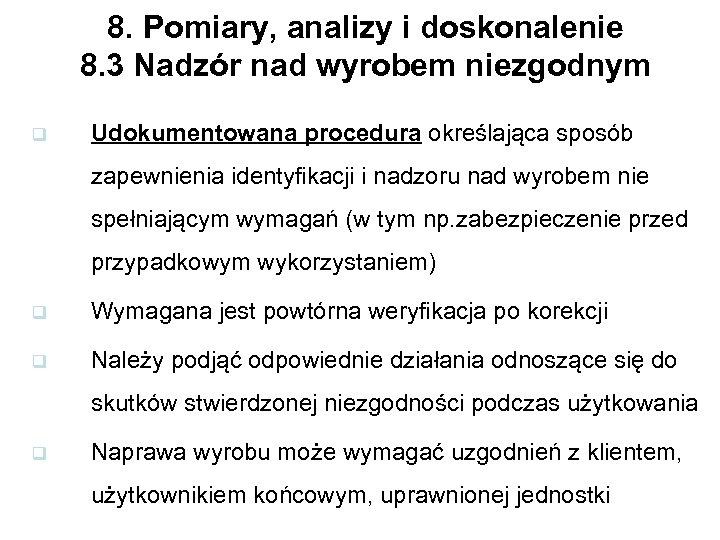 8. Pomiary, analizy i doskonalenie 8. 3 Nadzór nad wyrobem niezgodnym q Udokumentowana procedura