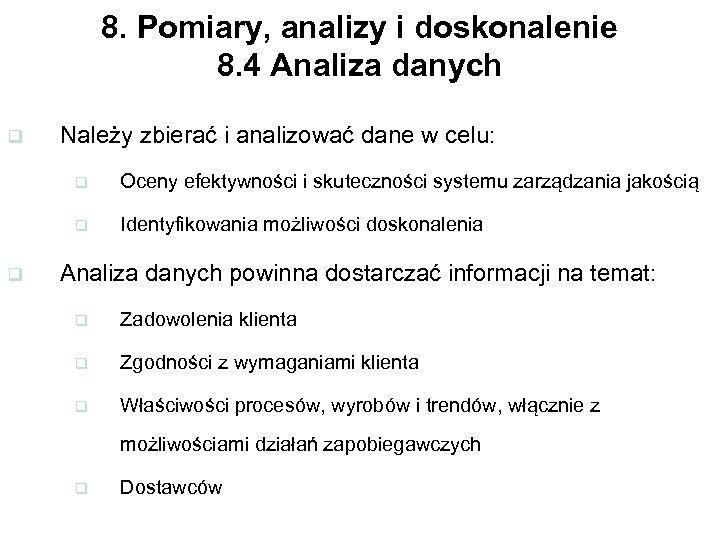 8. Pomiary, analizy i doskonalenie 8. 4 Analiza danych q Należy zbierać i analizować