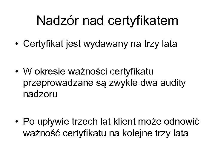 Nadzór nad certyfikatem • Certyfikat jest wydawany na trzy lata • W okresie ważności