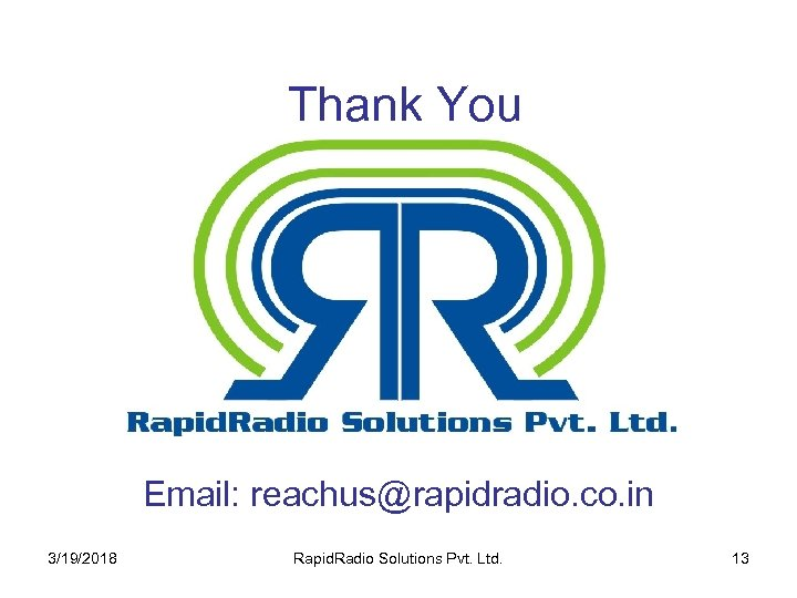 Thank You Email: reachus@rapidradio. co. in 3/19/2018 Rapid. Radio Solutions Pvt. Ltd. 13