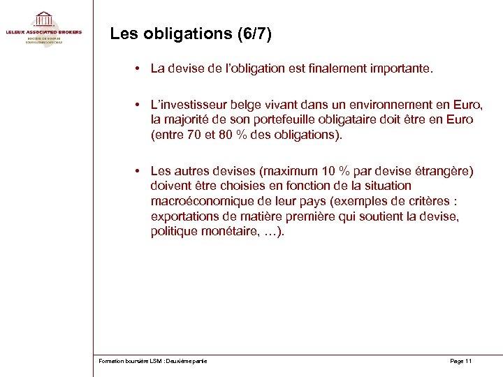 Les obligations (6/7) • La devise de l'obligation est finalement importante. • L'investisseur belge
