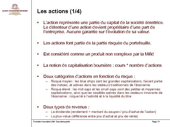 Les actions (1/4) • L'action représente une partie du capital de la société émettrice.