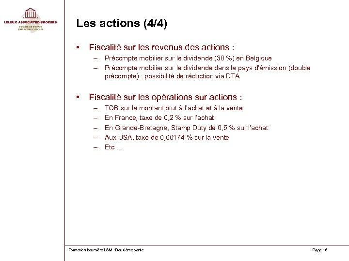 Les actions (4/4) • Fiscalité sur les revenus des actions : – Précompte mobilier