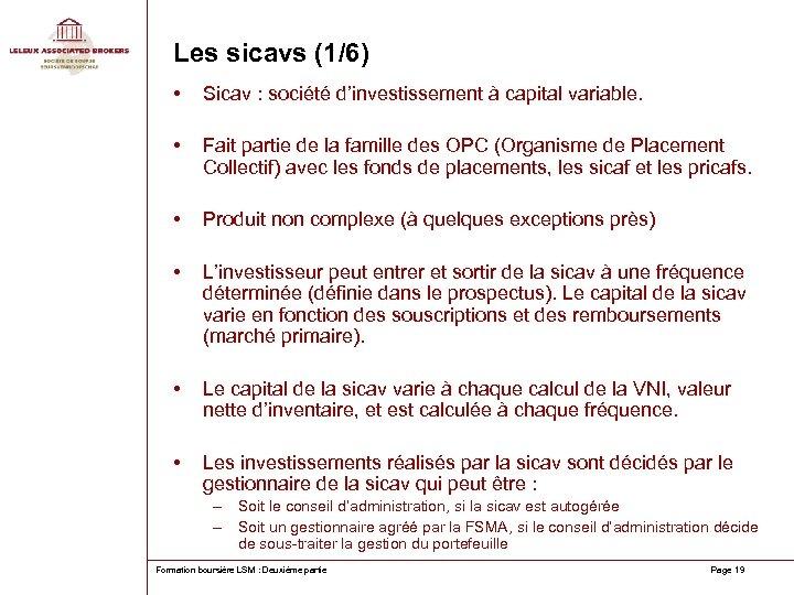 Les sicavs (1/6) • Sicav : société d'investissement à capital variable. • Fait partie