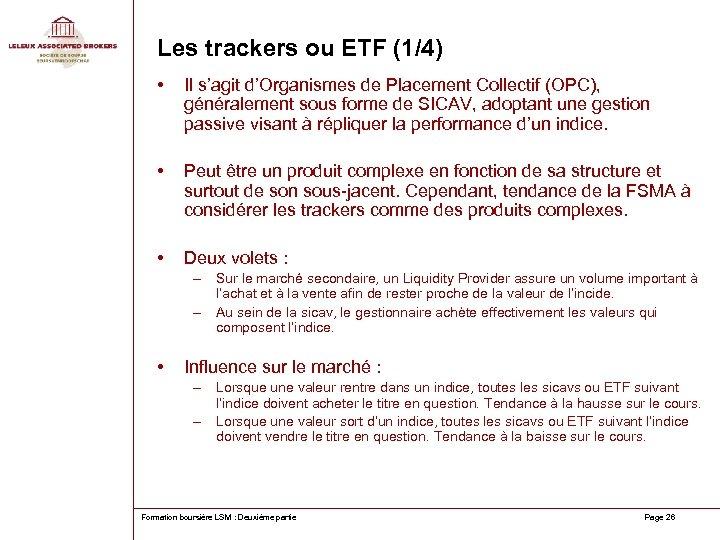 Les trackers ou ETF (1/4) • Il s'agit d'Organismes de Placement Collectif (OPC), généralement