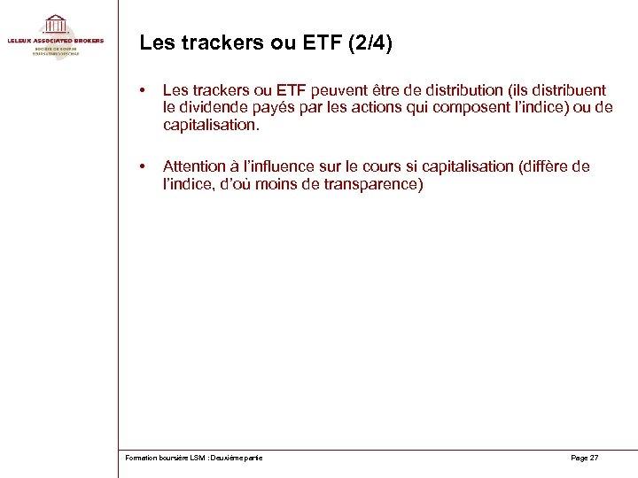 Les trackers ou ETF (2/4) • Les trackers ou ETF peuvent être de distribution