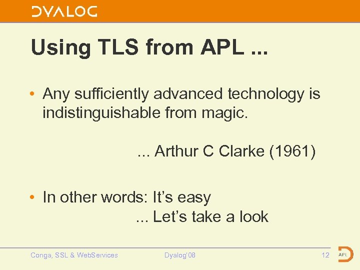 Using TLS from APL. . . • Any sufficiently advanced technology is indistinguishable from