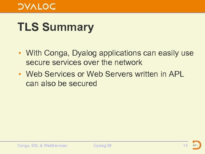 TLS Summary • With Conga, Dyalog applications can easily use secure services over the