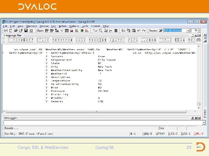 Calling Weather Conga, SSL & Web. Services Dyalog' 08 23