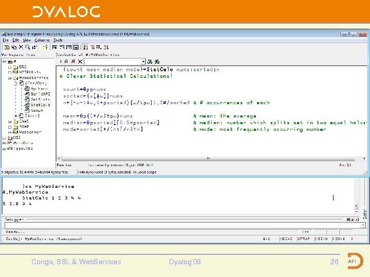 Stat. Calc fn Conga, SSL & Web. Services Dyalog' 08 26