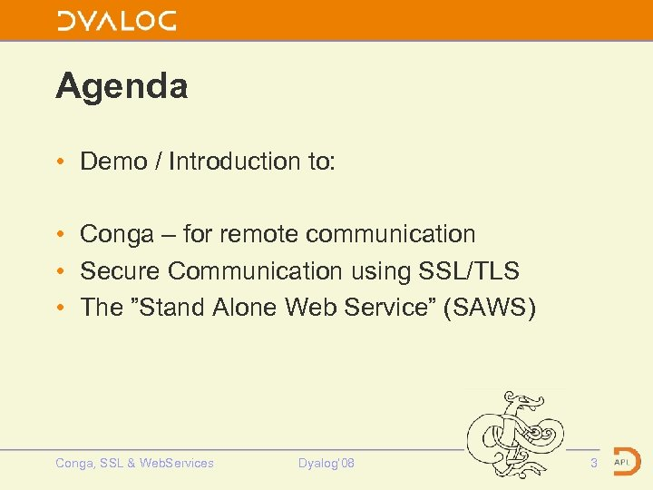Agenda • Demo / Introduction to: • Conga – for remote communication • Secure