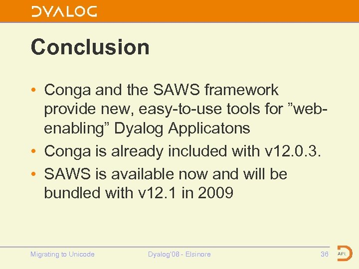 """Conclusion • Conga and the SAWS framework provide new, easy-to-use tools for """"webenabling"""" Dyalog"""