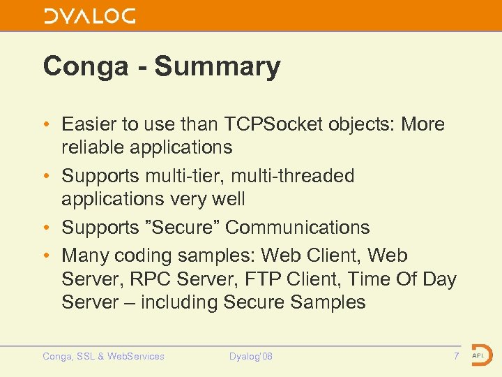 Conga - Summary • Easier to use than TCPSocket objects: More reliable applications •