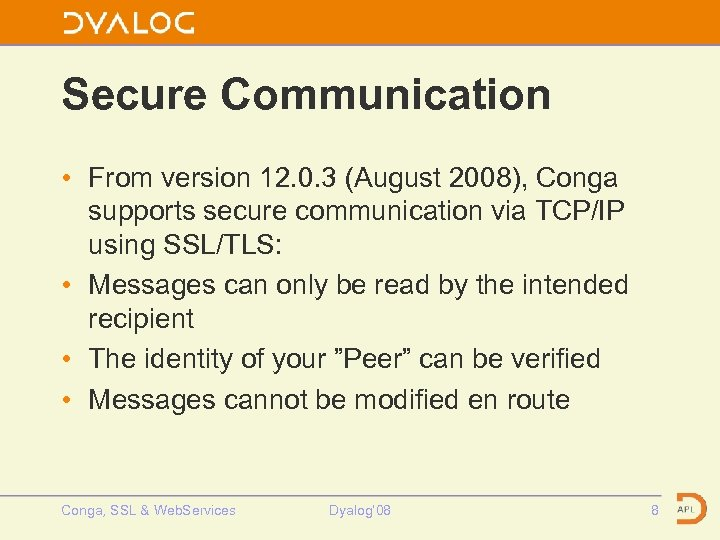 Secure Communication • From version 12. 0. 3 (August 2008), Conga supports secure communication