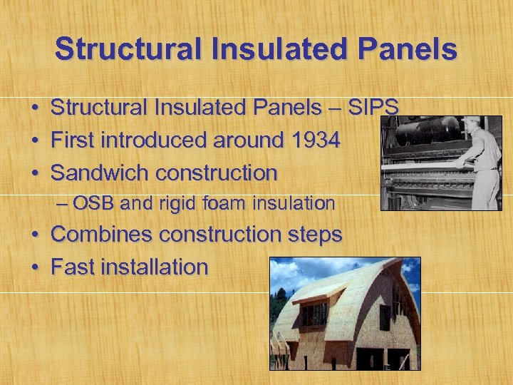 Structural Insulated Panels • • • Structural Insulated Panels – SIPS First introduced around