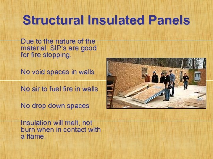 Structural Insulated Panels Due to the nature of the material, SIP's are good for
