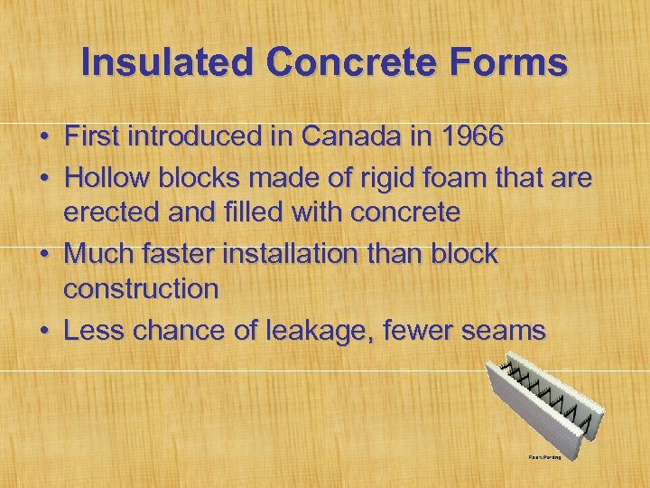 Insulated Concrete Forms • First introduced in Canada in 1966 • Hollow blocks made