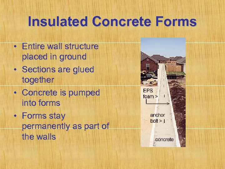 Insulated Concrete Forms • Entire wall structure placed in ground • Sections are glued