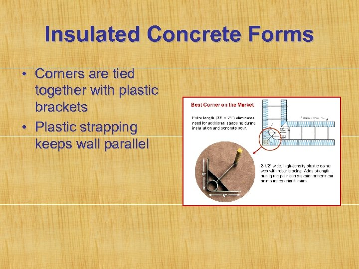 Insulated Concrete Forms • Corners are tied together with plastic brackets • Plastic strapping