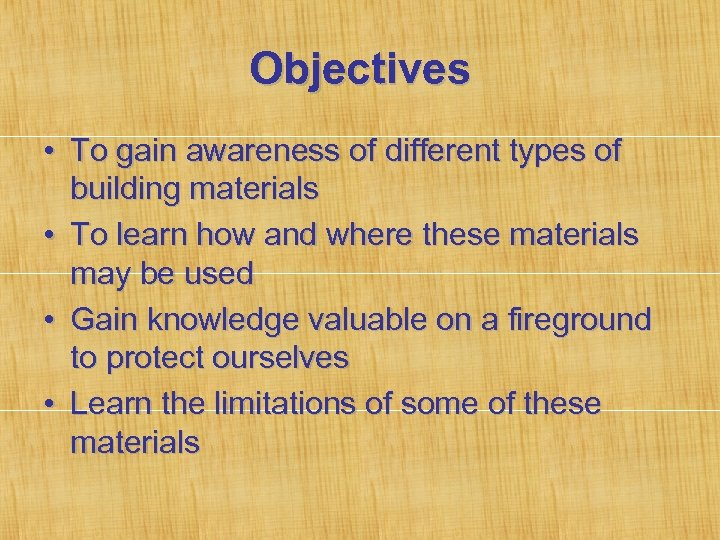 Objectives • To gain awareness of different types of building materials • To learn