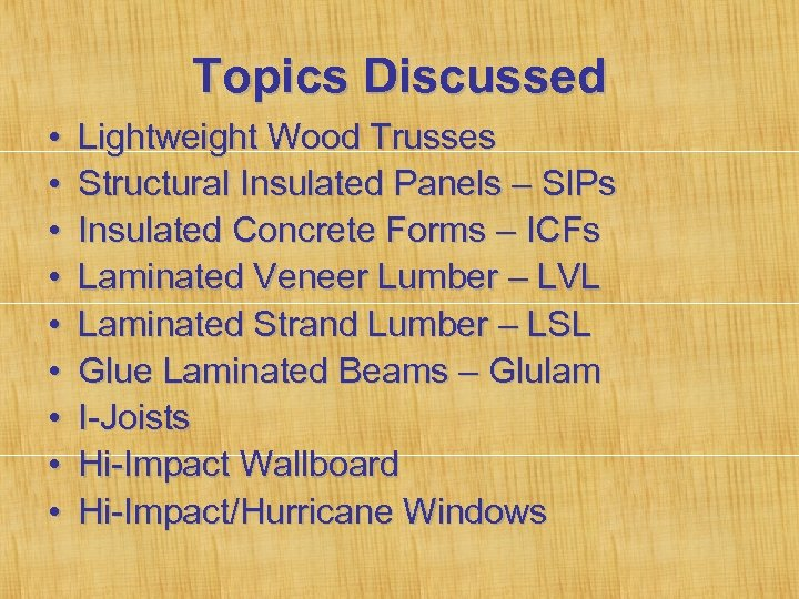 Topics Discussed • • • Lightweight Wood Trusses Structural Insulated Panels – SIPs Insulated