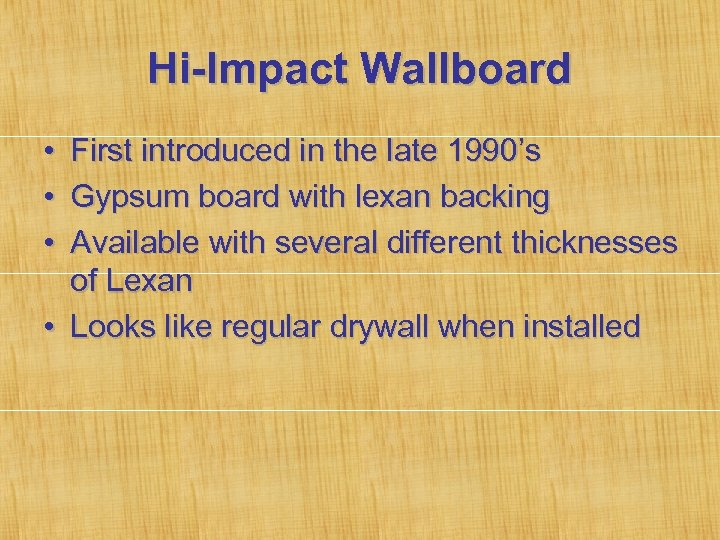 Hi-Impact Wallboard • • • First introduced in the late 1990's Gypsum board with