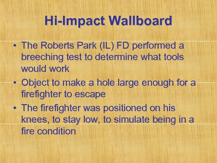 Hi-Impact Wallboard • The Roberts Park (IL) FD performed a breeching test to determine
