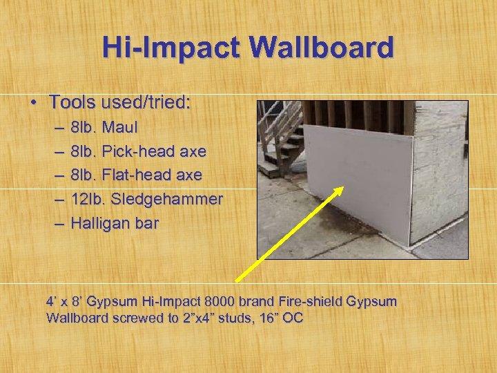 Hi-Impact Wallboard • Tools used/tried: – – – 8 lb. Maul 8 lb. Pick-head