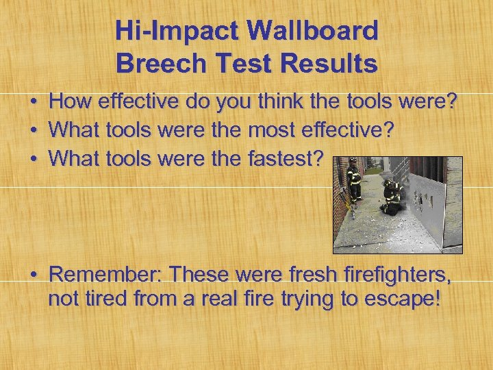 Hi-Impact Wallboard Breech Test Results • • • How effective do you think the