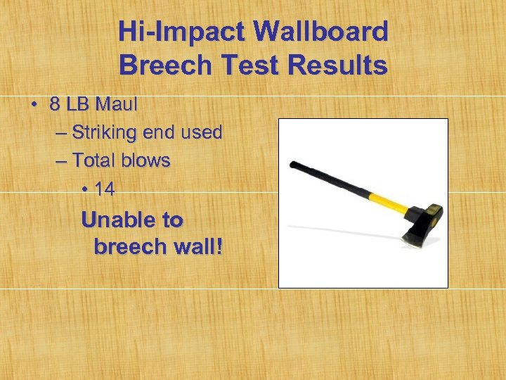 Hi-Impact Wallboard Breech Test Results • 8 LB Maul – Striking end used –