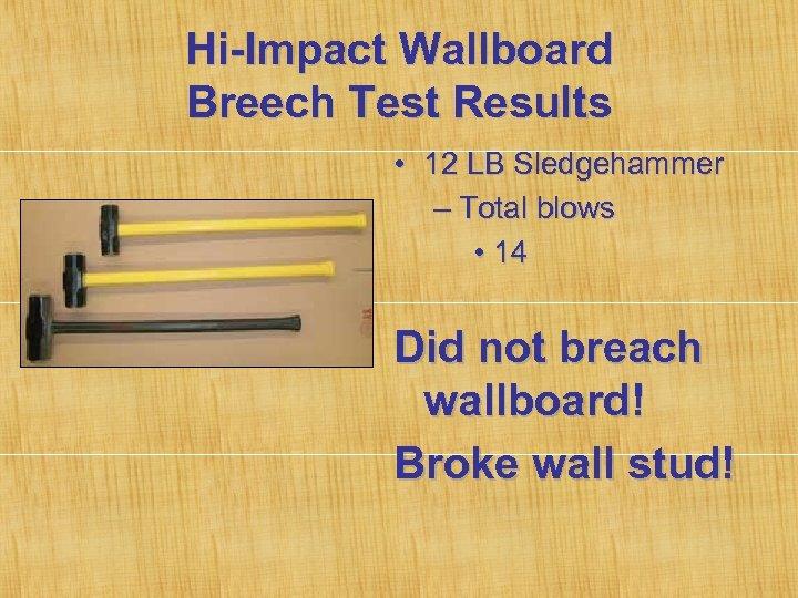 Hi-Impact Wallboard Breech Test Results • 12 LB Sledgehammer – Total blows • 14