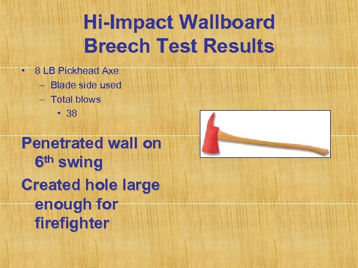 Hi-Impact Wallboard Breech Test Results • 8 LB Pickhead Axe – Blade side used