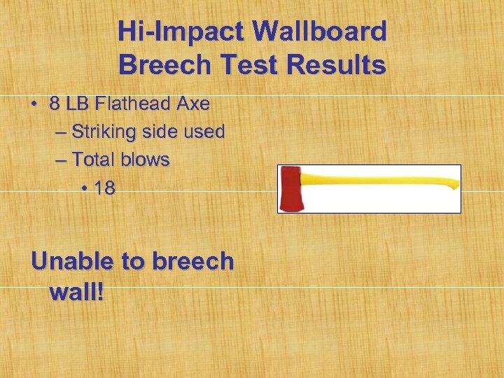 Hi-Impact Wallboard Breech Test Results • 8 LB Flathead Axe – Striking side used
