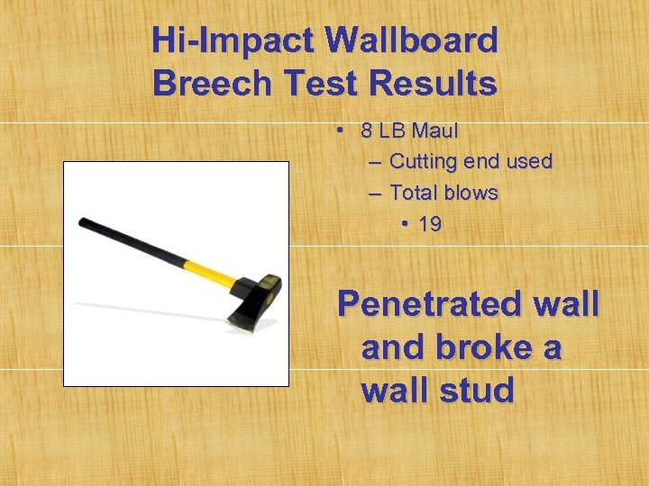 Hi-Impact Wallboard Breech Test Results • 8 LB Maul – Cutting end used –