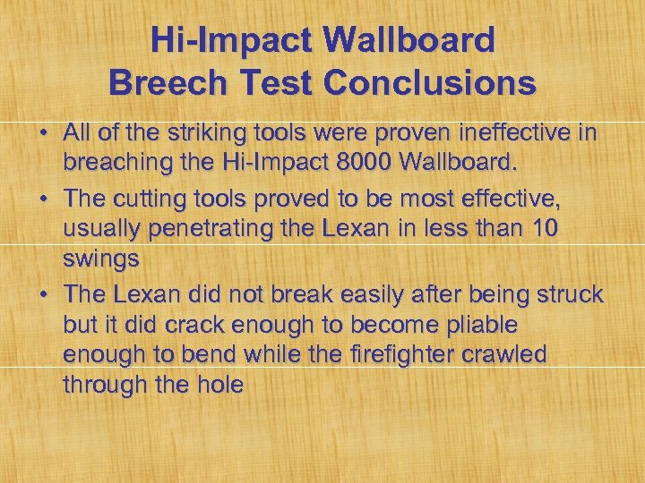 Hi-Impact Wallboard Breech Test Conclusions • All of the striking tools were proven ineffective