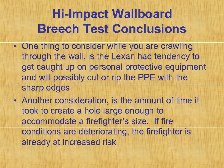 Hi-Impact Wallboard Breech Test Conclusions • One thing to consider while you are crawling
